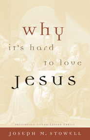 Why It's Hard to Love Jesus - eBook  -     By: Joseph M. Stowell