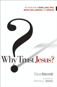 Why Trust Jesus?: An Honest Look at Doubts, Plans, Hurts, Desires, Gripes, Questions, and Pleasures - eBook  -     By: Dave Sterrett