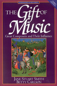The Gift of Music: Great Composers & Their Influence    -     By: Jane Stuart Smith, Betty Carlson
