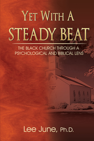 Yet With A Steady Beat: The Black Church Through a Psychological and Biblical Lens - eBook  -     By: Lee June Ph.D.