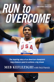 Run to Overcome: The Inspiring Story of an American Champion's Long-Distance Quest to Achieve a Big Dream - eBook  -     By: Meb Keflezighi, Dick Patrick