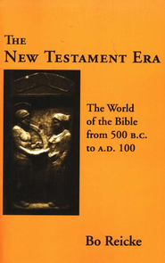 The New Testament Era: The World of the Bible from 500 B.C. to A.D. 100  -     By: Bo Reicke