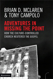 Adventures in Missing the Point - eBook  -     By: Brian D. McLaren, Tony Campolo