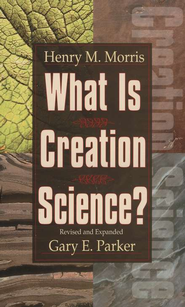 What Is Creation Science?   -     Edited By: Gary E. Parker     By: Henry M. Morris