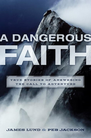 A Dangerous Faith: True Stories of Answering the Call to Adventure - eBook  -     By: James Lund