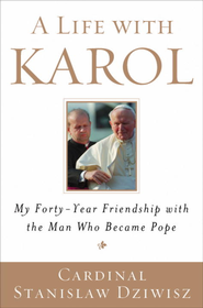 A Life with Karol: My Forty-Year Friendship with the Man Who Became Pope - eBook  -     By: Stanislaw Dziwisz