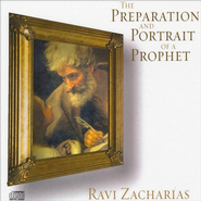 The Preparation and Portrait of a Prophet, CD   -     By: Ravi Zacharias