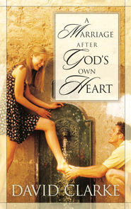 A Marriage After God's Own Heart - eBook  -     By: David Clarke