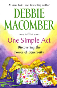 One Simple Act: Generosity That Unleashed Something Wonderful  -     By: Debbie Macomber