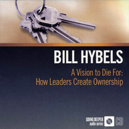Going Deeper Audio Series: A Vision to Die For: How Leaders Create Ownership, Audio CD  -              By: Bill Hybels
