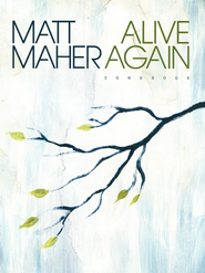 Alive Again Songbook  -     By: Matt Maher