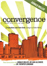 Convergence: Frustration and False Gods: Living In A  Fallen World                   -     By: Donald Miller