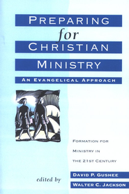 Preparing for Christian Ministry: An Evangelical Approach  -     Edited By: David P. Gushee, Walter C. Jackson