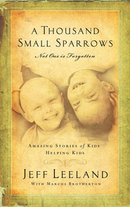 A Thousand Small Sparrows: Amazing Stories of Kids Helping Kids - eBook  -     By: Jeff Leeland
