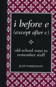 i before e (except after c): old-school ways to remember stuff  -     By: Judy Parkinson