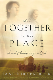 All Together in One Place - eBook  -     By: Jane Kirkpatrick