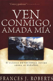 Ven Conmigo, Amada M&#237a  (Come Away My Beloved)  -     By: Frances J. Roberts