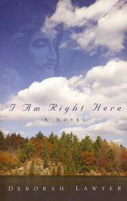 I Am Right Here  -              By: Deborah Lawyer