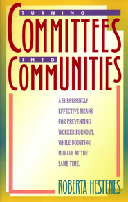 Turning Committees into Communities   -     By: Roberta Hestenes