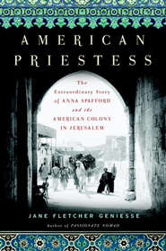 American Priestess: The Extraordinary Story of Anna Spafford and the American Colony in Jerusalem - eBook  -     By: Jane Geniesse