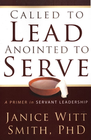 Called to Lead, Anointed to Serve  -     By: Dr. Janice Smith