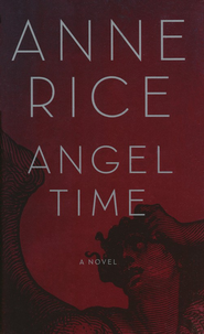 Angel Time: The Songs of the Seraphim - eBook  -     By: Anne Rice