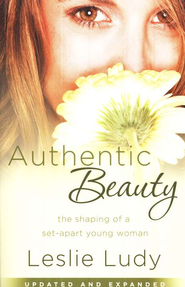 Authentic Beauty: The Shaping of a Set-Apart Young Woman - eBook  -     By: Leslie Ludy