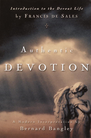Authentic Devotion: A Modern Interpretation of Introduction to the Devout Life by Francis de Sales - eBook  -     By: Bernard Bangley