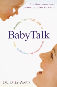 BabyTalk: Strengthen Your Child's Ability to Listen, Understand, and Communicate - eBook  -     By: Dr. Sally Ward