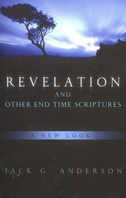 Revelation and Other End Time Scriptures  -     By: Jack G. Anderson