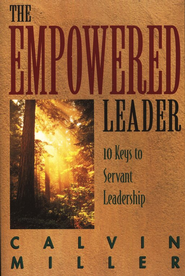 The Empowered Leader: 10 Keys to Servant Leadership, softcover  -              By: Calvin Miller