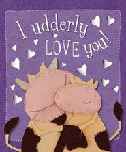 I Udderly Love You  -     By: Kate Toms