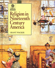 Religion in Ninteenth Century America   -     By: Grant Wacker