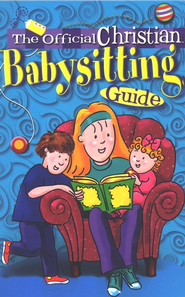 The Official Christian Babysitting Guide   -     By: Rebecca Park Totilo
