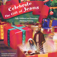 Celebrate the Gift of Jesus--Early Childhood and Elementary Christmas Services on CD-ROM  -