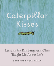 Caterpillar Kisses: Lessons My Kindergarten Class Taught Me About Life - eBook  -     By: Christine Pisera Naman
