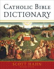 Catholic Bible Dictionary - eBook  -     Edited By: Scott Hahn     By: Edited by Scott Hahn