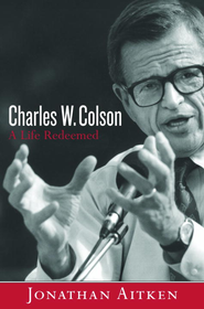 Charles W. Colson: A Life Redeemed - eBook  -     By: Jonathan Aitken