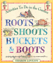 Roots, Shoots, Buckets & Boots Paperback   -     By: Sharon Lovejoy