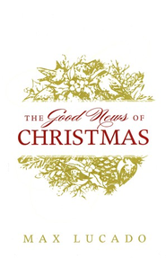 The Good News of Christmas, Pack of 25 Tracts  -     By: Max Lucado
