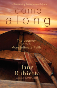 Come Along: The Journey Into a More Intimate Faith - eBook  -     By: Jane Rubietta