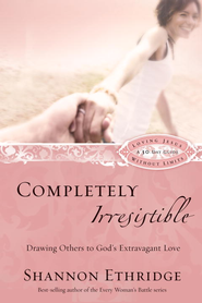 Completely Irresistible: Drawing Others to God's Extravagant Love - eBook  -     By: Shannon Ethridge