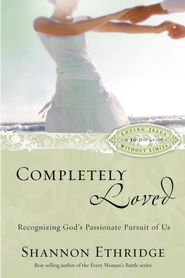 Completely Loved: Recognizing God's Passionate Pursuit of Us - eBook  -     By: Shannon Ethridge