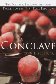 Conclave: The Politics, Personalities, and Process of the Next Papal Election - eBook  -     By: John L. Allen Jr.
