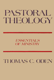 Pastoral Theology: Essential of Ministry   -     By: Thomas C. Oden