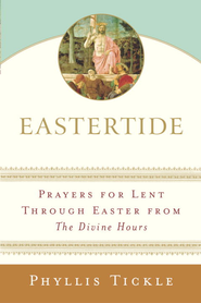 Eastertide: Prayers for Lent Through Easter from The Divine Hours - eBook  -     By: Phyllis Tickle