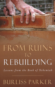 From Ruins to Rebuilding  -     By: Burliss Parker