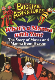 What's the Manna With You (Moses), Bugtime Adventures DVD  -