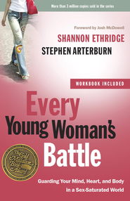 Every Young Woman's Battle: Guarding Your Mind, Heart, and Body in a Sex-Saturated World - eBook  -     By: Shannon Ethridge, Stephen Arterburn