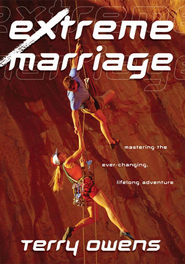 Extreme Marriage: Mastering the Ever-Changing, Life-Long Adventure - eBook  -     By: Terry Owens